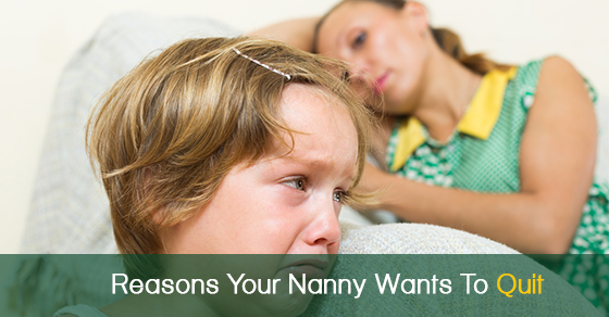 Reasons Your Nanny Wants To Quit